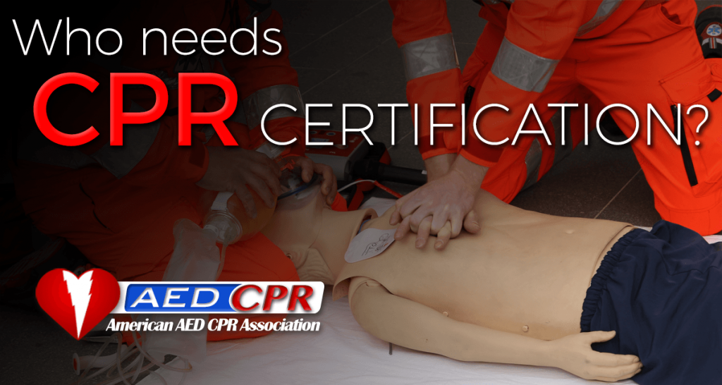Who needs CPR Certification?